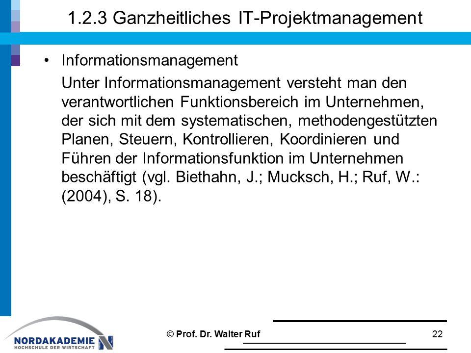 1.2.3 Ganzheitliches IT-Projektmanagement Informationsmanagement Unter Informationsmanagement versteht man den verantwortlichen Funktionsbereich im Un