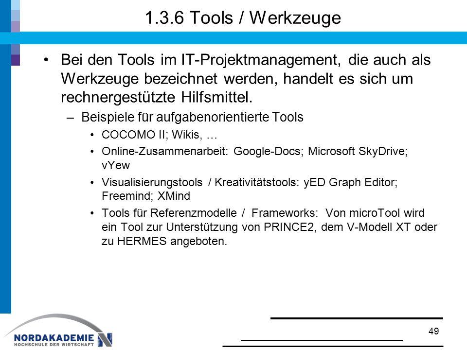 1.3.6 Tools / Werkzeuge Bei den Tools im IT-Projektmanagement, die auch als Werkzeuge bezeichnet werden, handelt es sich um rechnergestützte Hilfsmitt