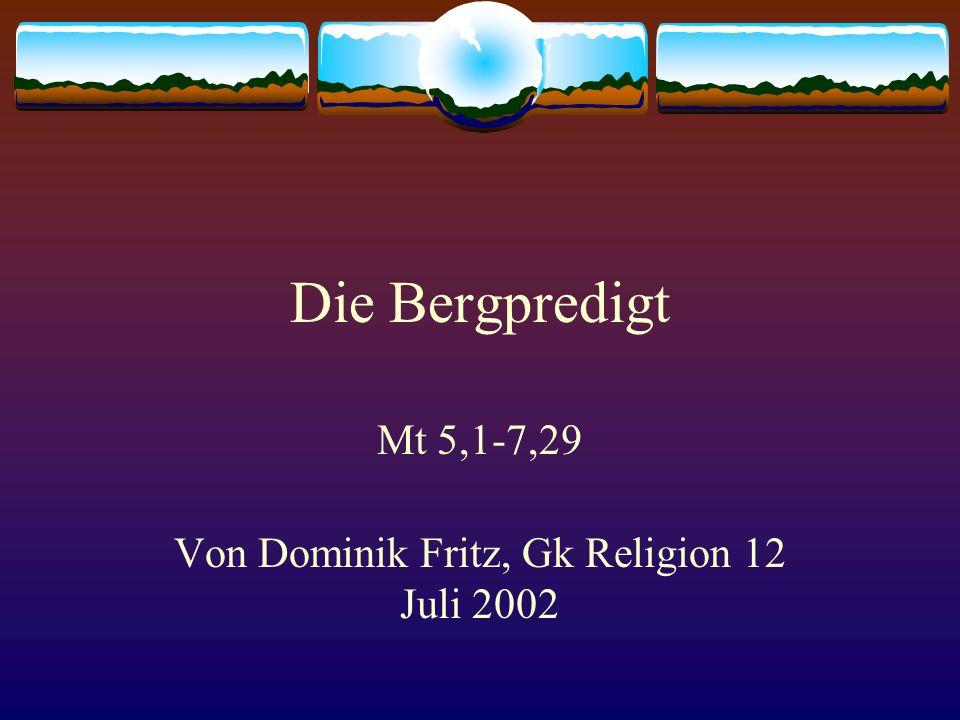 Die Bergpredigt Mt 5,1-7,29 Von Dominik Fritz, Gk Religion 12 Juli 2002