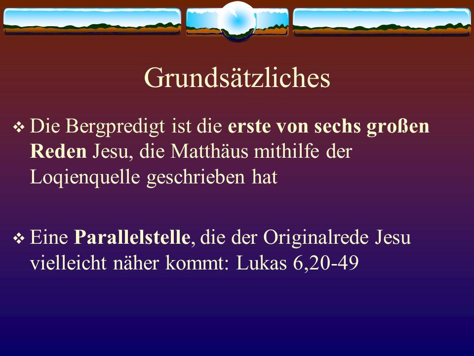 Grundsätzliches  Die Bergpredigt ist die erste von sechs großen Reden Jesu, die Matthäus mithilfe der Loqienquelle geschrieben hat  Eine Parallelste