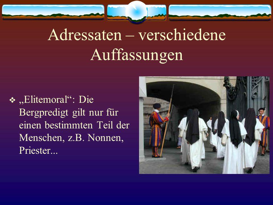 """Adressaten – verschiedene Auffassungen  """"Elitemoral"""": Die Bergpredigt gilt nur für einen bestimmten Teil der Menschen, z.B. Nonnen, Priester..."""