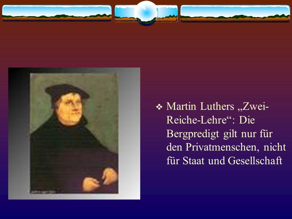 """ Martin Luthers """"Zwei- Reiche-Lehre"""": Die Bergpredigt gilt nur für den Privatmenschen, nicht für Staat und Gesellschaft"""