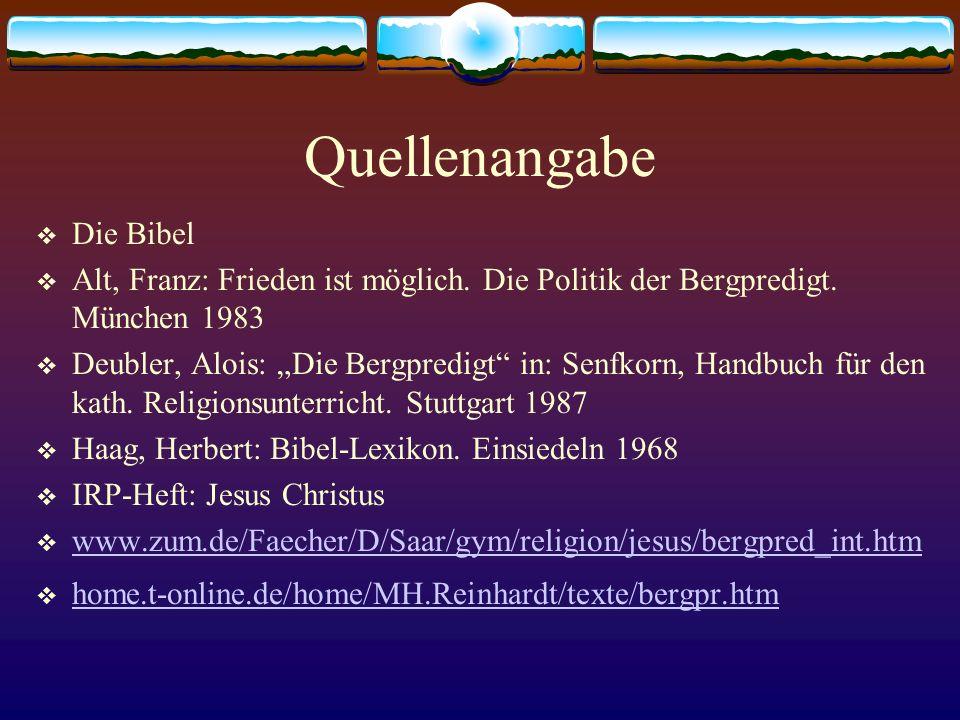 """Quellenangabe  Die Bibel  Alt, Franz: Frieden ist möglich. Die Politik der Bergpredigt. München 1983  Deubler, Alois: """"Die Bergpredigt"""" in: Senfkor"""