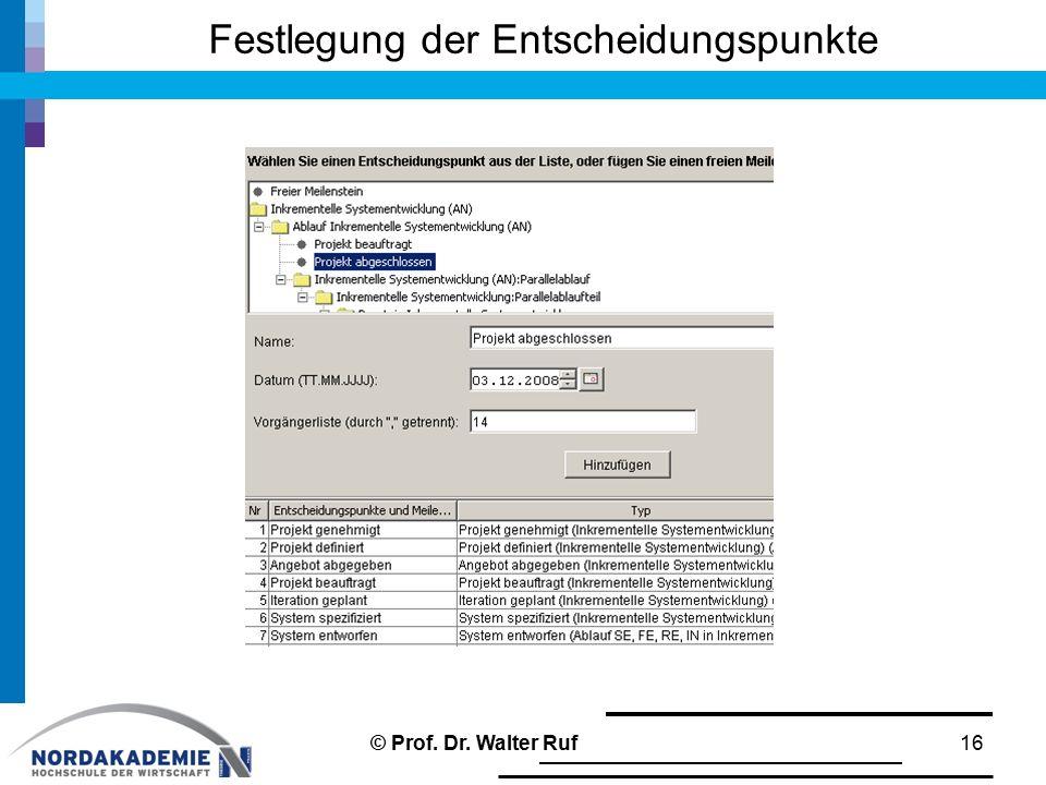 Festlegung der Entscheidungspunkte 16© Prof. Dr. Walter Ruf