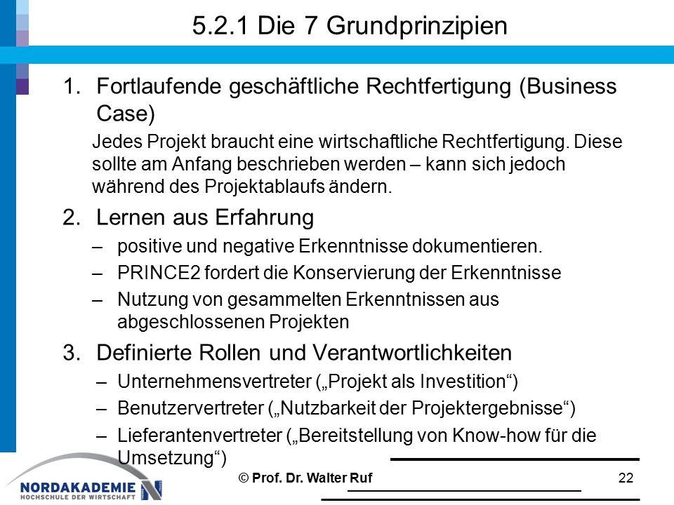 5.2.1 Die 7 Grundprinzipien 1.Fortlaufende geschäftliche Rechtfertigung (Business Case) Jedes Projekt braucht eine wirtschaftliche Rechtfertigung. Die