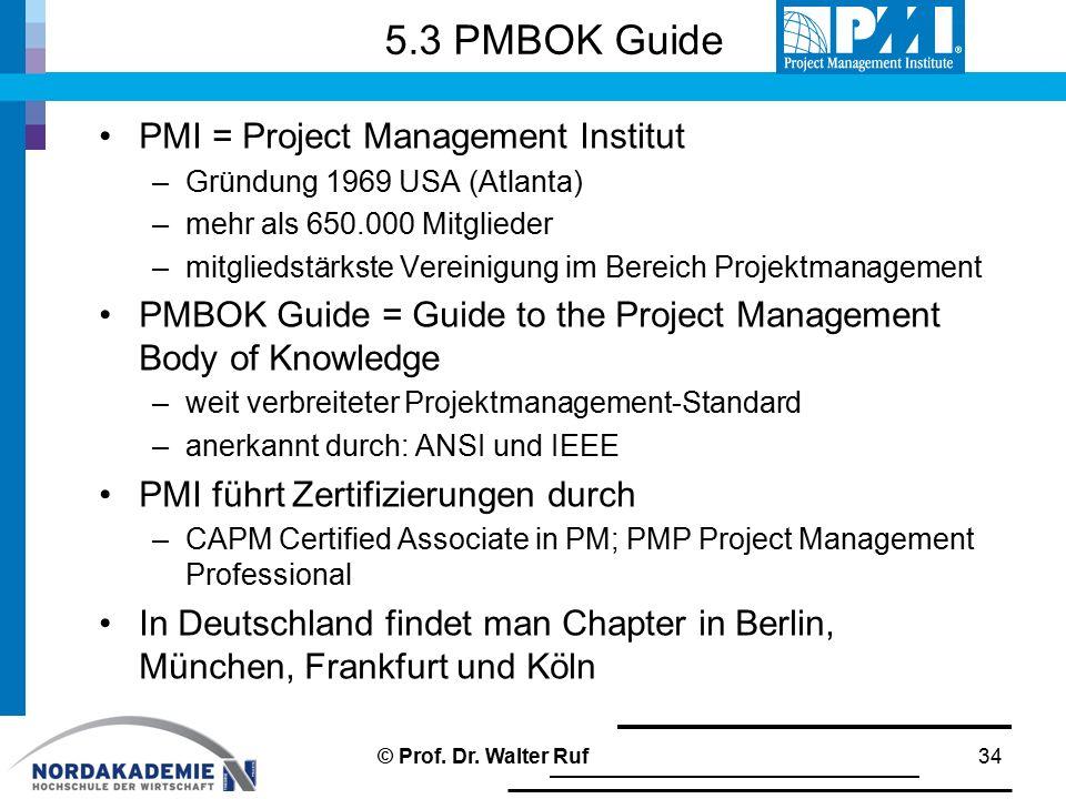 5.3 PMBOK Guide PMI = Project Management Institut –Gründung 1969 USA (Atlanta) –mehr als 650.000 Mitglieder –mitgliedstärkste Vereinigung im Bereich P