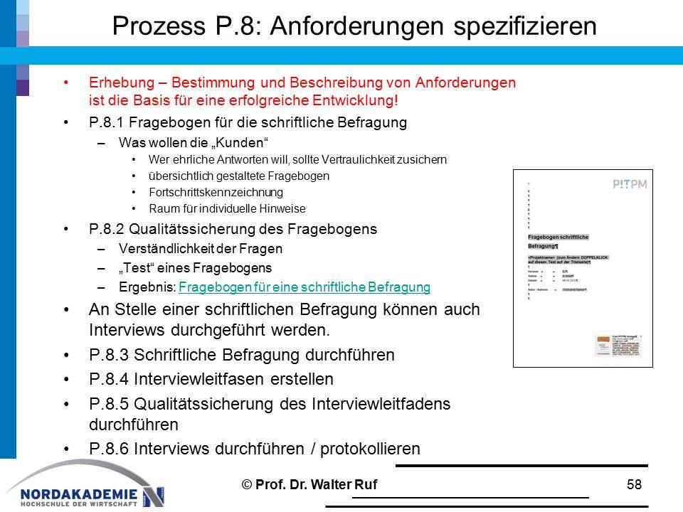 Prozess P.8: Anforderungen spezifizieren Erhebung – Bestimmung und Beschreibung von Anforderungen ist die Basis für eine erfolgreiche Entwicklung! P.8