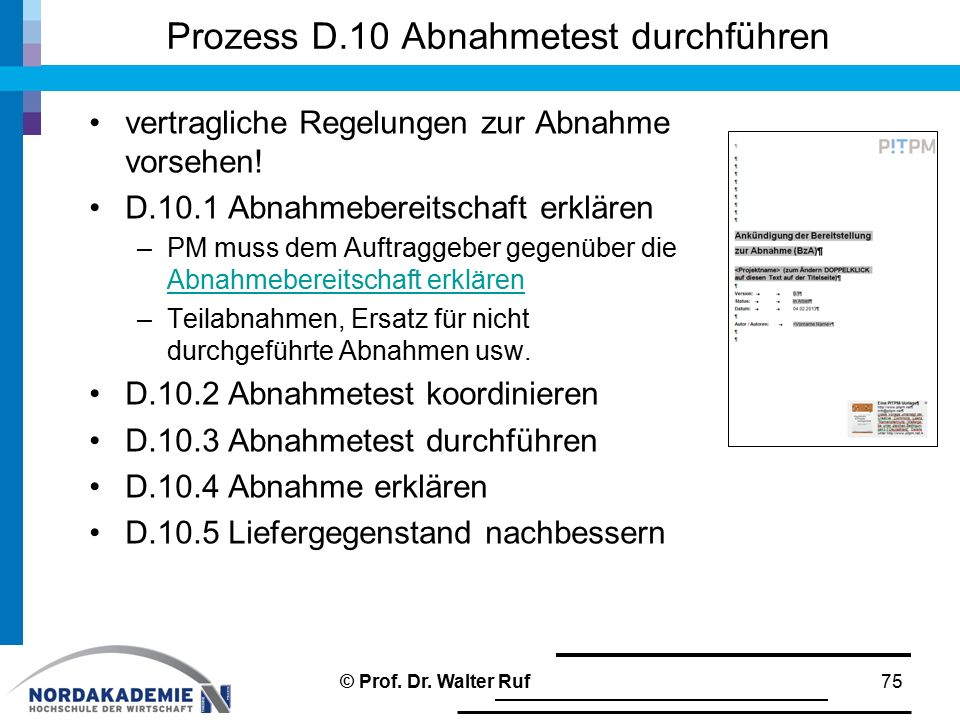 Prozess D.10 Abnahmetest durchführen vertragliche Regelungen zur Abnahme vorsehen! D.10.1 Abnahmebereitschaft erklären –PM muss dem Auftraggeber gegen