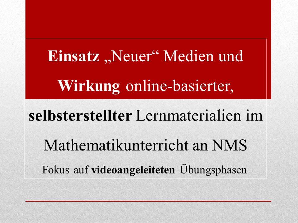 """Einsatz """"Neuer Medien und Wirkung online-basierter, selbsterstellter Lernmaterialien im Mathematikunterricht an NMS Fokus auf videoangeleiteten Übungsphasen"""