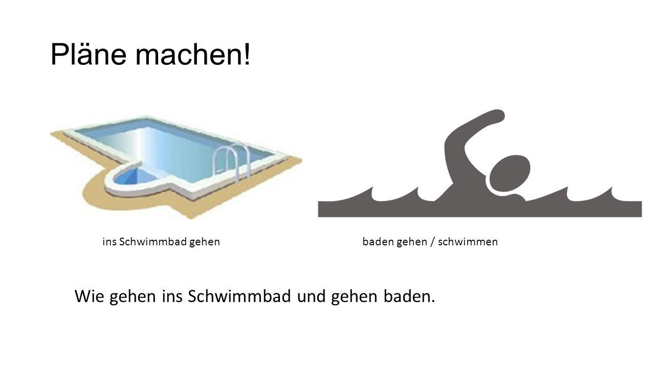 Pläne machen! ins Schwimmbad gehenbaden gehen / schwimmen Wie gehen ins Schwimmbad und gehen baden.