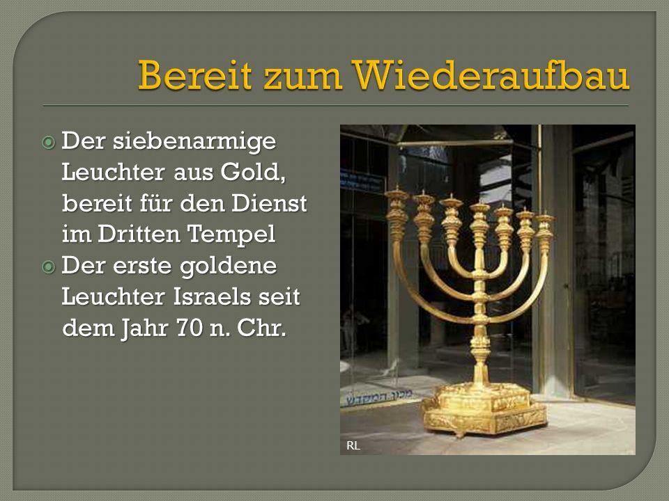  Der siebenarmige Leuchter aus Gold, bereit für den Dienst im Dritten Tempel  Der erste goldene Leuchter Israels seit dem Jahr 70 n. Chr. RL