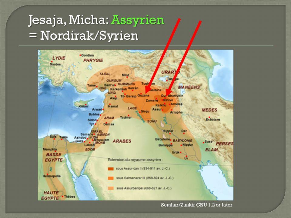 Jesaja, Micha: Assyrien = Nordirak/Syrien Semhur/Zunkir GNU 1.2 or later