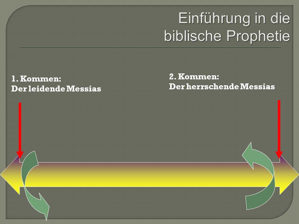 1. Kommen: Der leidende Messias 2. Kommen: Der herrschende Messias