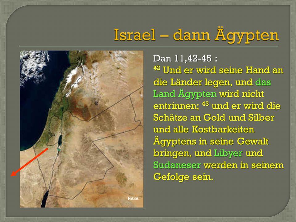NASA Dan 11,42-45 : 42 Und er wird seine Hand an die Länder legen, und das Land Ägypten wird nicht entrinnen; 43 und er wird die Schätze an Gold und S