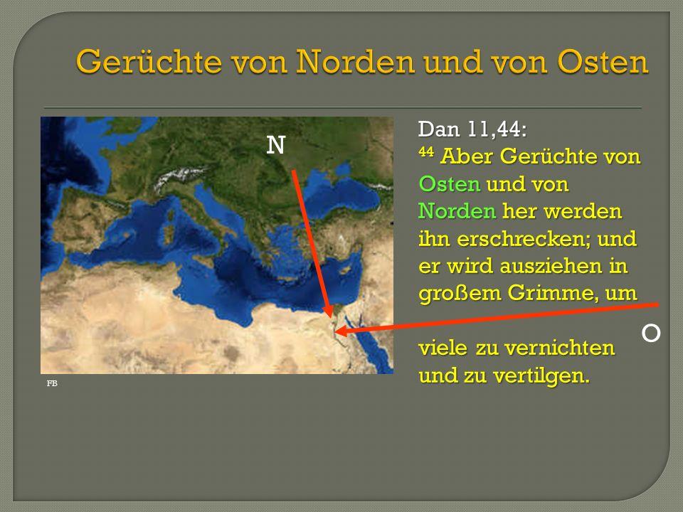 Dan 11,44: 44 Aber Gerüchte von Osten und von Norden her werden ihn erschrecken; und er wird ausziehen in großem Grimme, um viele zu vernichten und zu