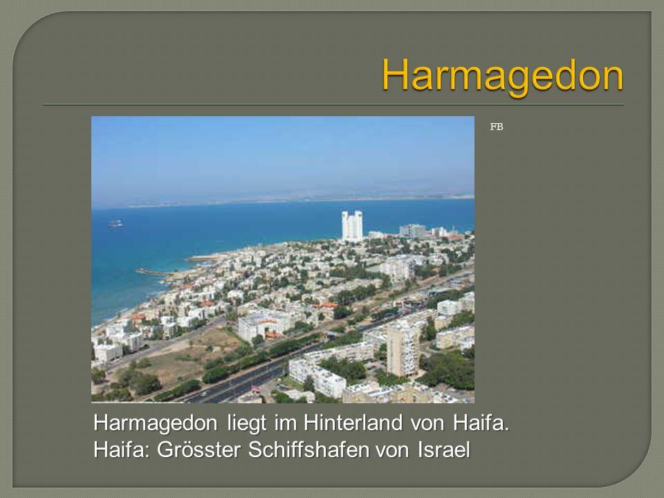 Harmagedon liegt im Hinterland von Haifa. Haifa: Grösster Schiffshafen von Israel FB