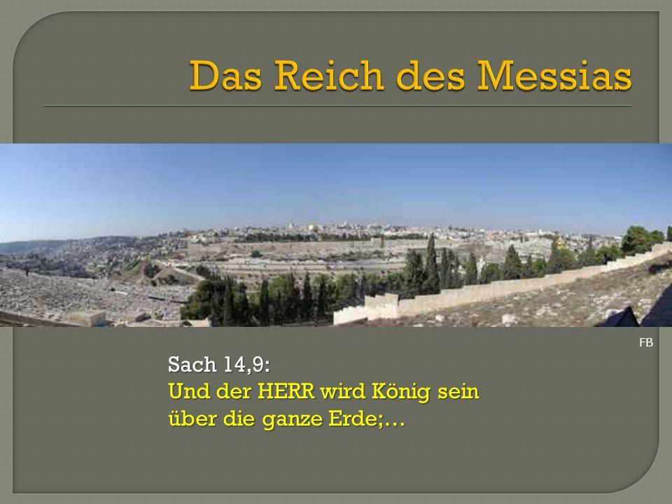 Sach 14,9: Und der HERR wird König sein über die ganze Erde;… FB