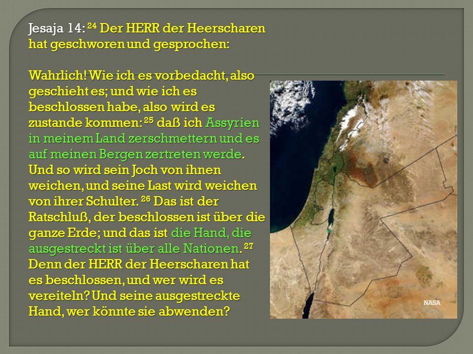 Jesaja 14: 24 Der HERR der Heerscharen hat geschworen und gesprochen: Wahrlich! Wie ich es vorbedacht, also geschieht es; und wie ich es beschlossen h