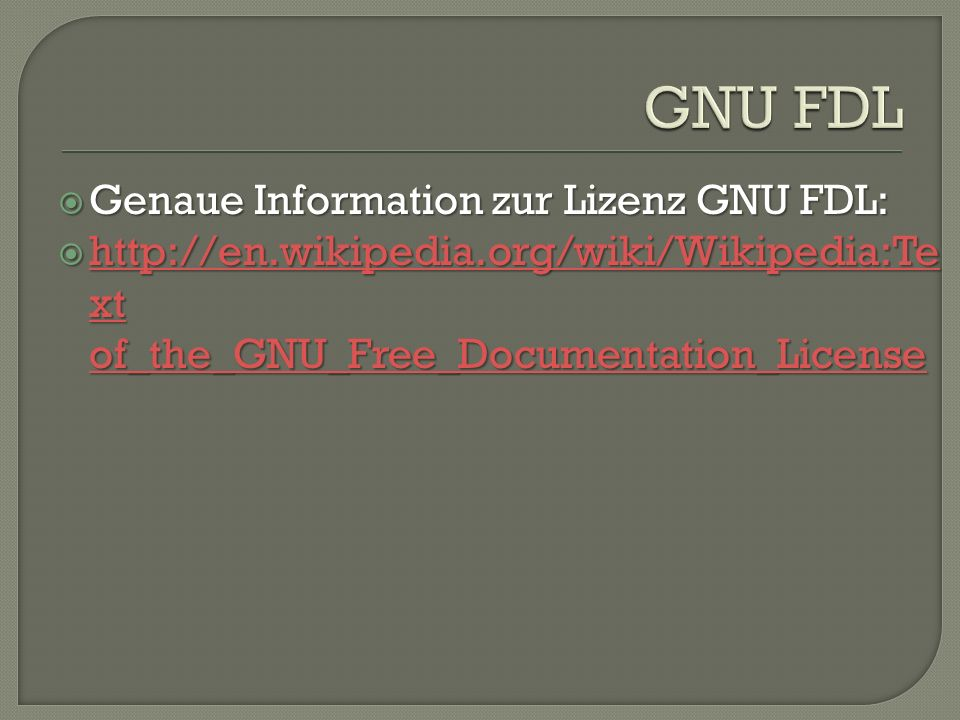  Genaue Information zur Lizenz GNU FDL:  http://en.wikipedia.org/wiki/Wikipedia:Te xt of_the_GNU_Free_Documentation_License http://en.wikipedia.org/