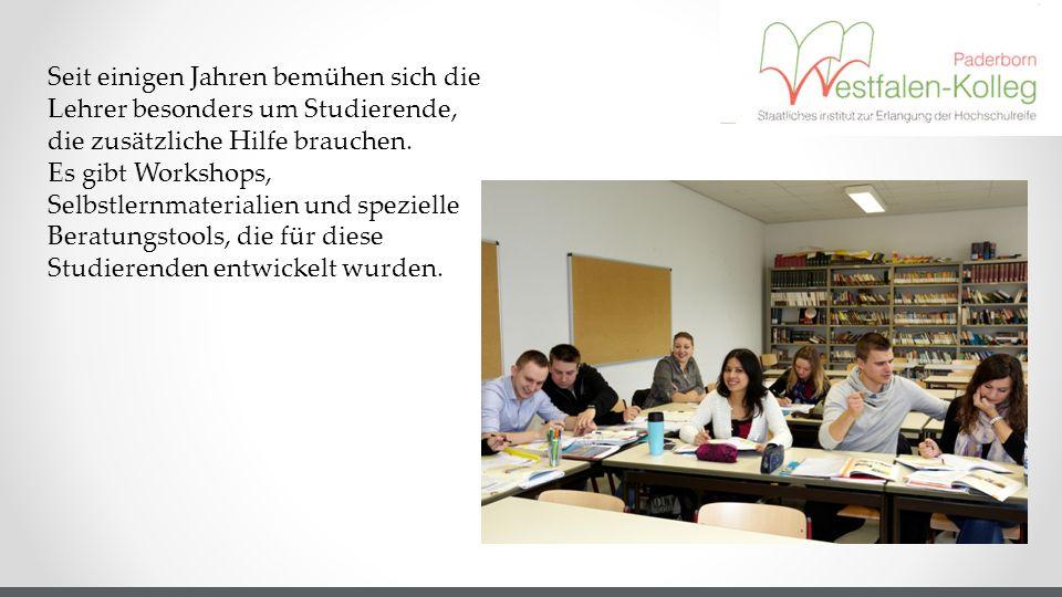 Seit einigen Jahren bemühen sich die Lehrer besonders um Studierende, die zusätzliche Hilfe brauchen. Es gibt Workshops, Selbstlernmaterialien und spe