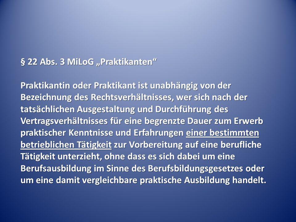 """§ 22 Abs. 3 MiLoG """"Praktikanten"""" Praktikantin oder Praktikant ist unabhängig von der Bezeichnung des Rechtsverhältnisses, wer sich nach der tatsächlic"""