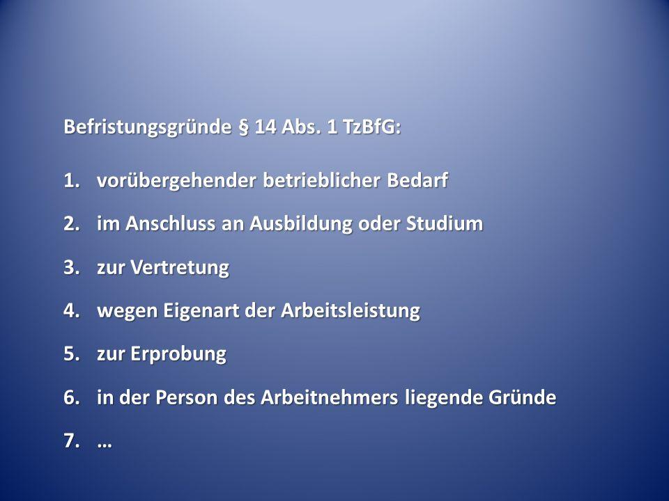 Befristungsgründe § 14 Abs. 1 TzBfG: 1.vorübergehender betrieblicher Bedarf 2.im Anschluss an Ausbildung oder Studium 3.zur Vertretung 4.wegen Eigenar