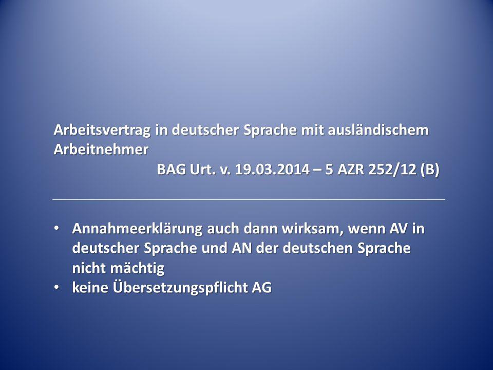 Arbeitsvertrag in deutscher Sprache mit ausländischem Arbeitnehmer BAG Urt. v. 19.03.2014 – 5 AZR 252/12 (B) Annahmeerklärung auch dann wirksam, wenn
