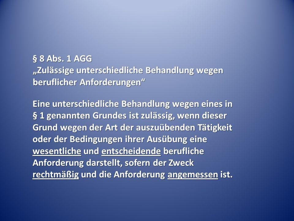 """§ 8 Abs. 1 AGG """"Zulässige unterschiedliche Behandlung wegen beruflicher Anforderungen"""" Eine unterschiedliche Behandlung wegen eines in § 1 genannten G"""