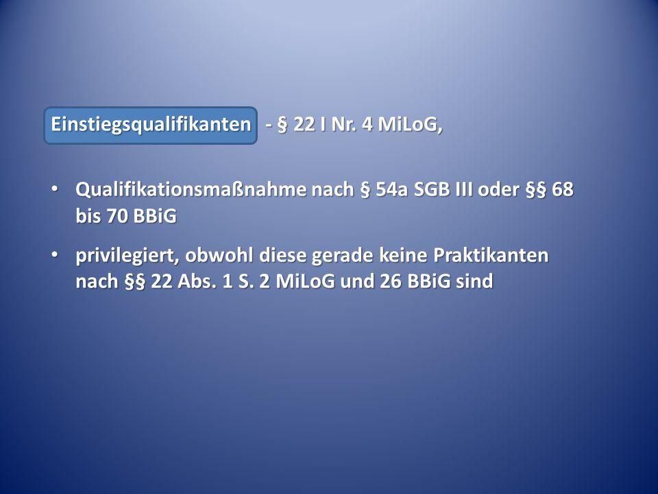 Einstiegsqualifikanten - § 22 I Nr. 4 MiLoG, Qualifikationsmaßnahme nach § 54a SGB III oder §§ 68 bis 70 BBiG Qualifikationsmaßnahme nach § 54a SGB II