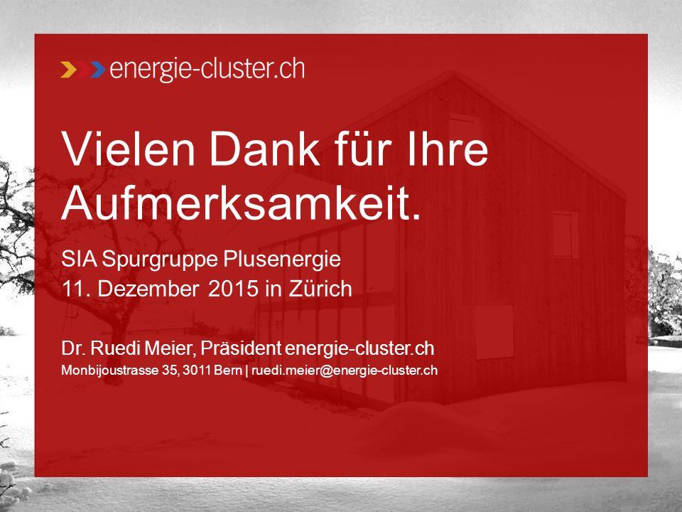 Vielen Dank für Ihre Aufmerksamkeit. SIA Spurgruppe Plusenergie 11. Dezember 2015 in Zürich Dr. Ruedi Meier, Präsident energie-cluster.ch Monbijoustra