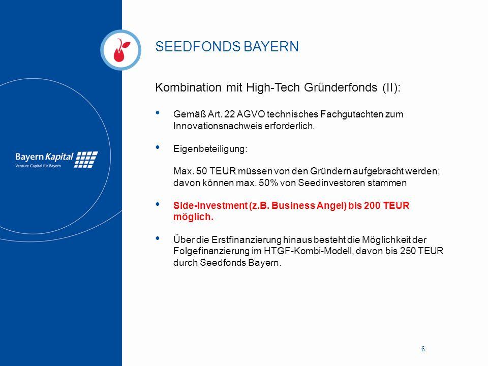 SEEDFONDS BAYERN 6 Kombination mit High-Tech Gründerfonds (II): Gemäß Art. 22 AGVO technisches Fachgutachten zum Innovationsnachweis erforderlich. Eig