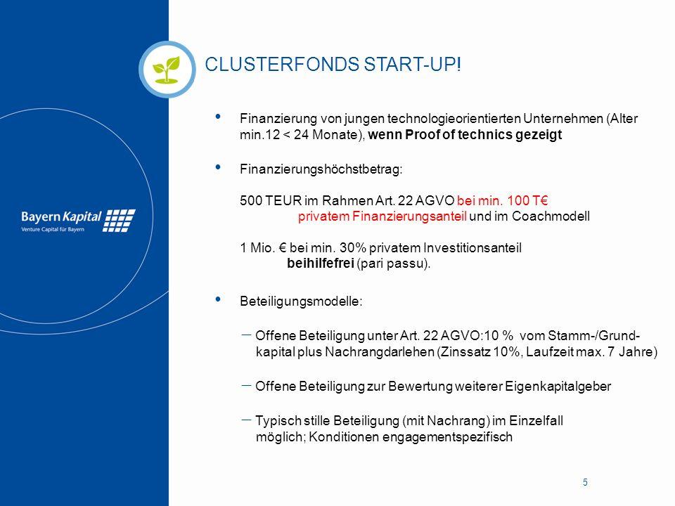 CLUSTERFONDS START-UP! 5 Finanzierung von jungen technologieorientierten Unternehmen (Alter min.12 < 24 Monate), wenn Proof of technics gezeigt Finanz