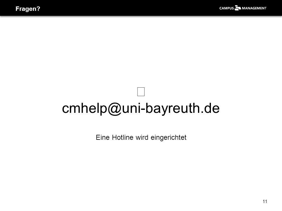 Fragen?  cmhelp@uni-bayreuth.de Eine Hotline wird eingerichtet 11