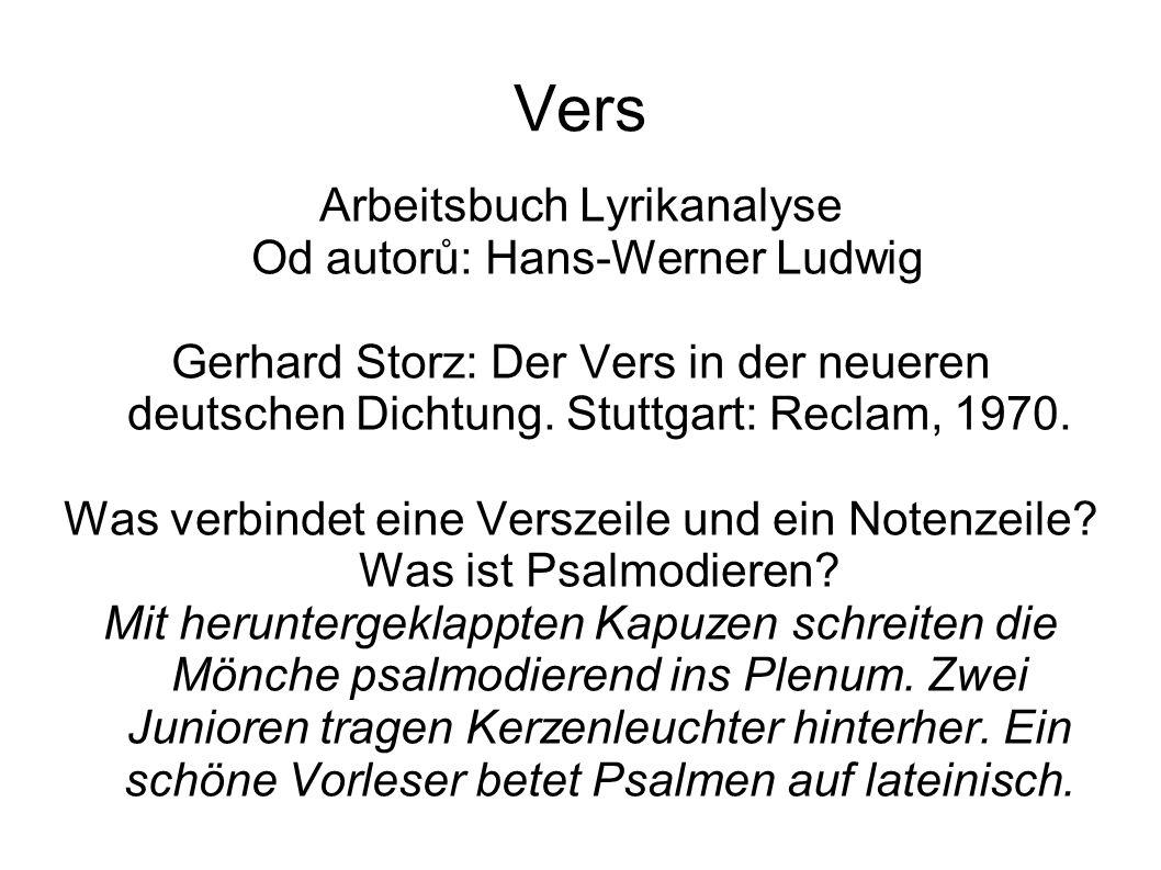 Vers Arbeitsbuch Lyrikanalyse Od autorů: Hans-Werner Ludwig Gerhard Storz: Der Vers in der neueren deutschen Dichtung. Stuttgart: Reclam, 1970. Was ve