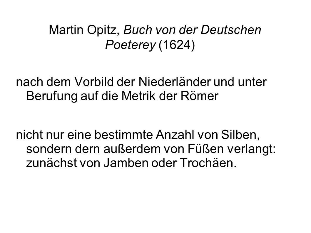 Martin Opitz, Buch von der Deutschen Poeterey (1624) nach dem Vorbild der Niederländer und unter Berufung auf die Metrik der Römer nicht nur eine best
