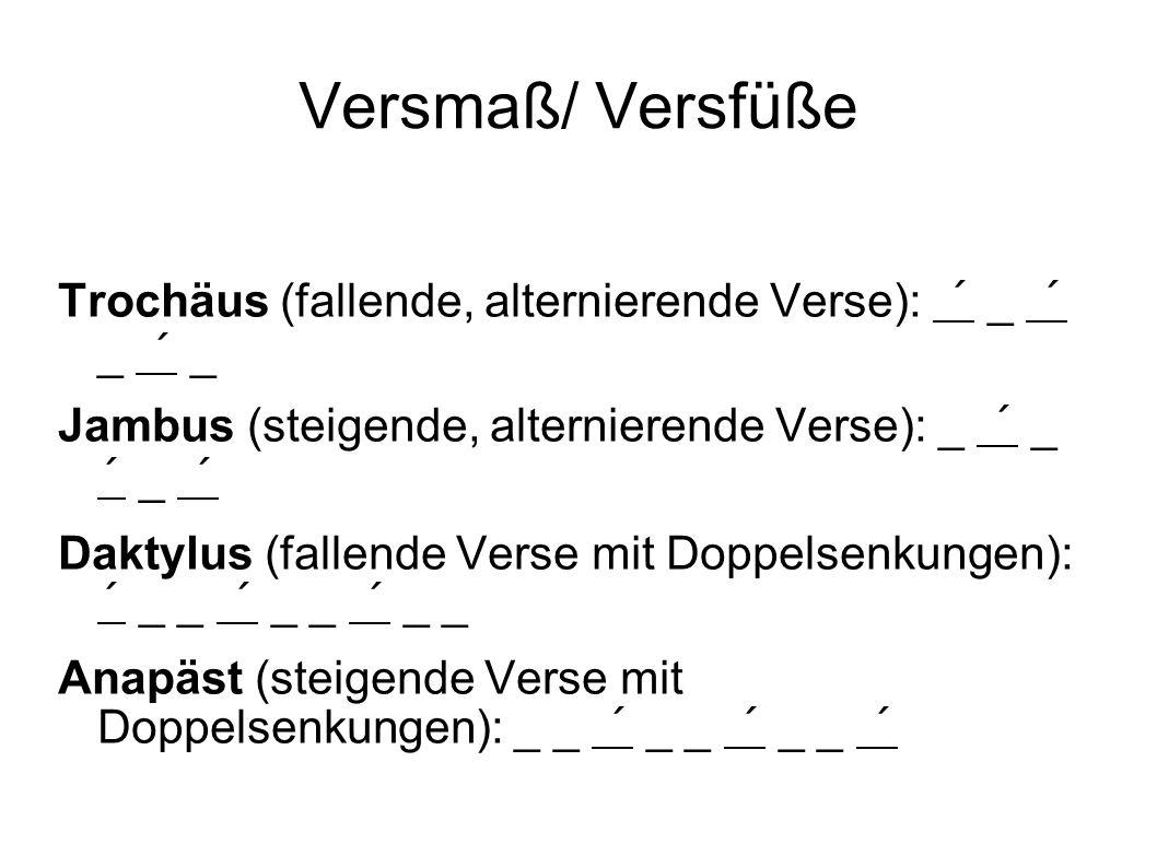 Versmaß/ Versfüße Trochäus (fallende, alternierende Verse): ´ _ ´ _ ´ _ Jambus (steigende, alternierende Verse): _ ´ _ ´ _ ´ Daktylus (fallende Verse