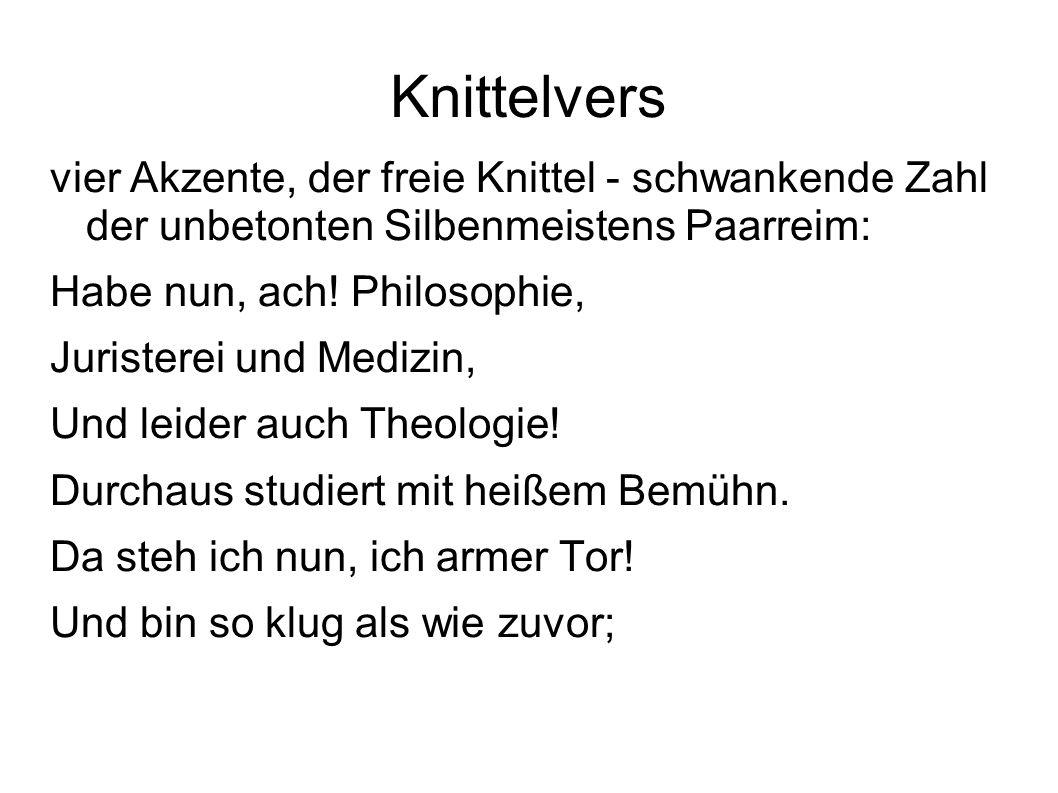 Knittelvers vier Akzente, der freie Knittel - schwankende Zahl der unbetonten Silbenmeistens Paarreim: Habe nun, ach! Philosophie, Juristerei und Medi