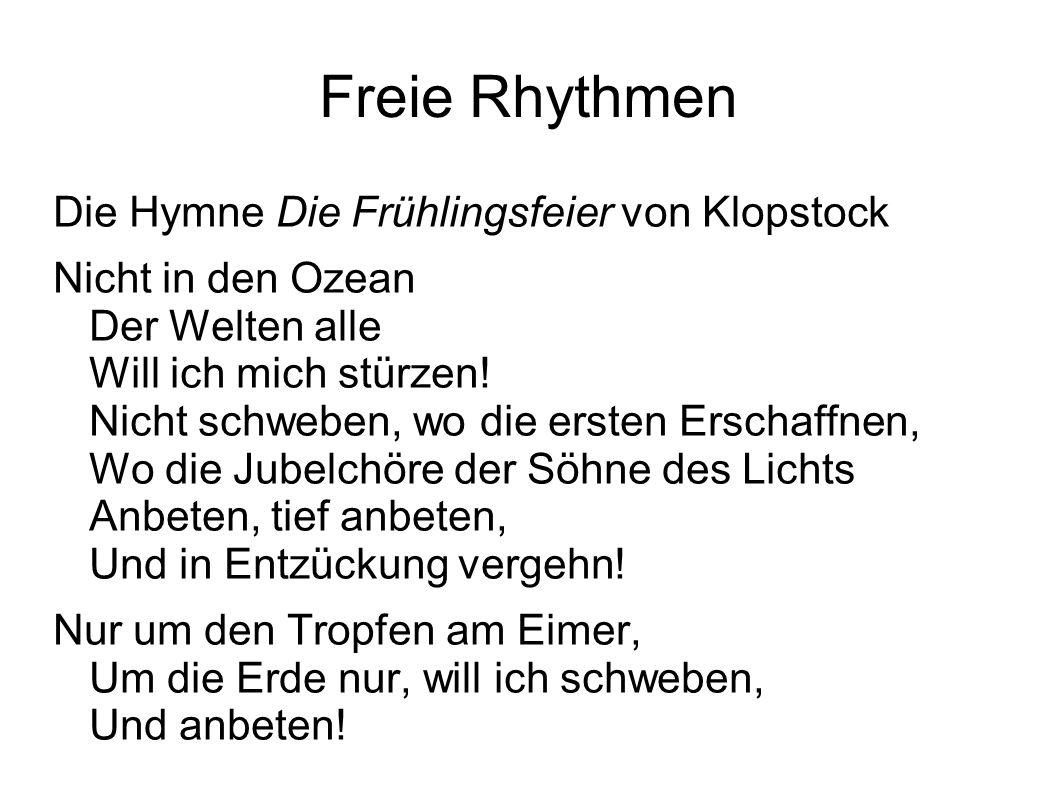 Freie Rhythmen Die Hymne Die Frühlingsfeier von Klopstock Nicht in den Ozean Der Welten alle Will ich mich stürzen! Nicht schweben, wo die ersten Ersc