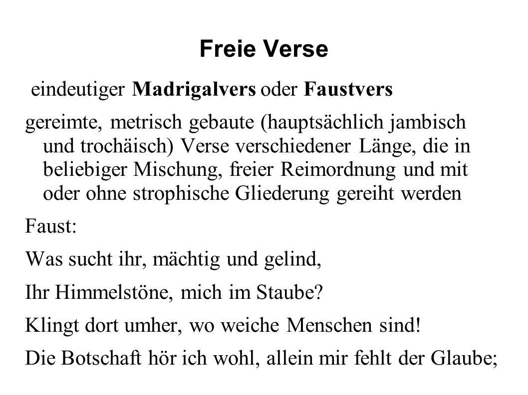 Freie Verse eindeutiger Madrigalvers oder Faustvers gereimte, metrisch gebaute (hauptsächlich jambisch und trochäisch) Verse verschiedener Länge, die
