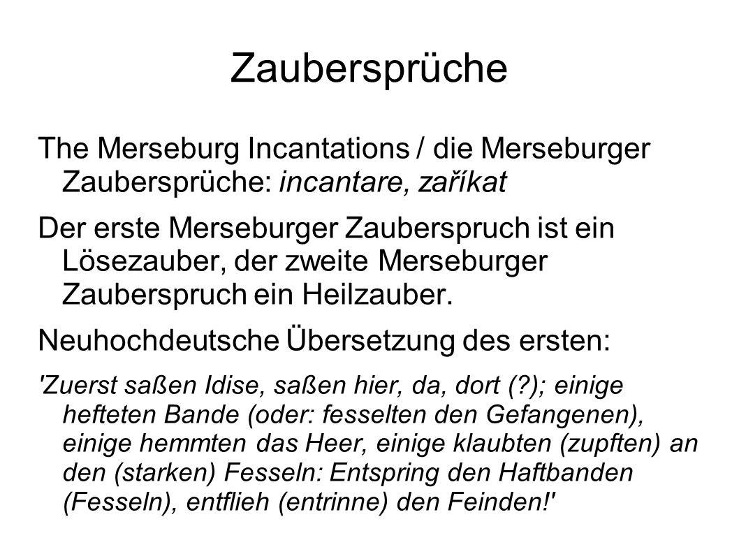 Zaubersprüche The Merseburg Incantations / die Merseburger Zaubersprüche: incantare, zaříkat Der erste Merseburger Zauberspruch ist ein Lösezauber, de