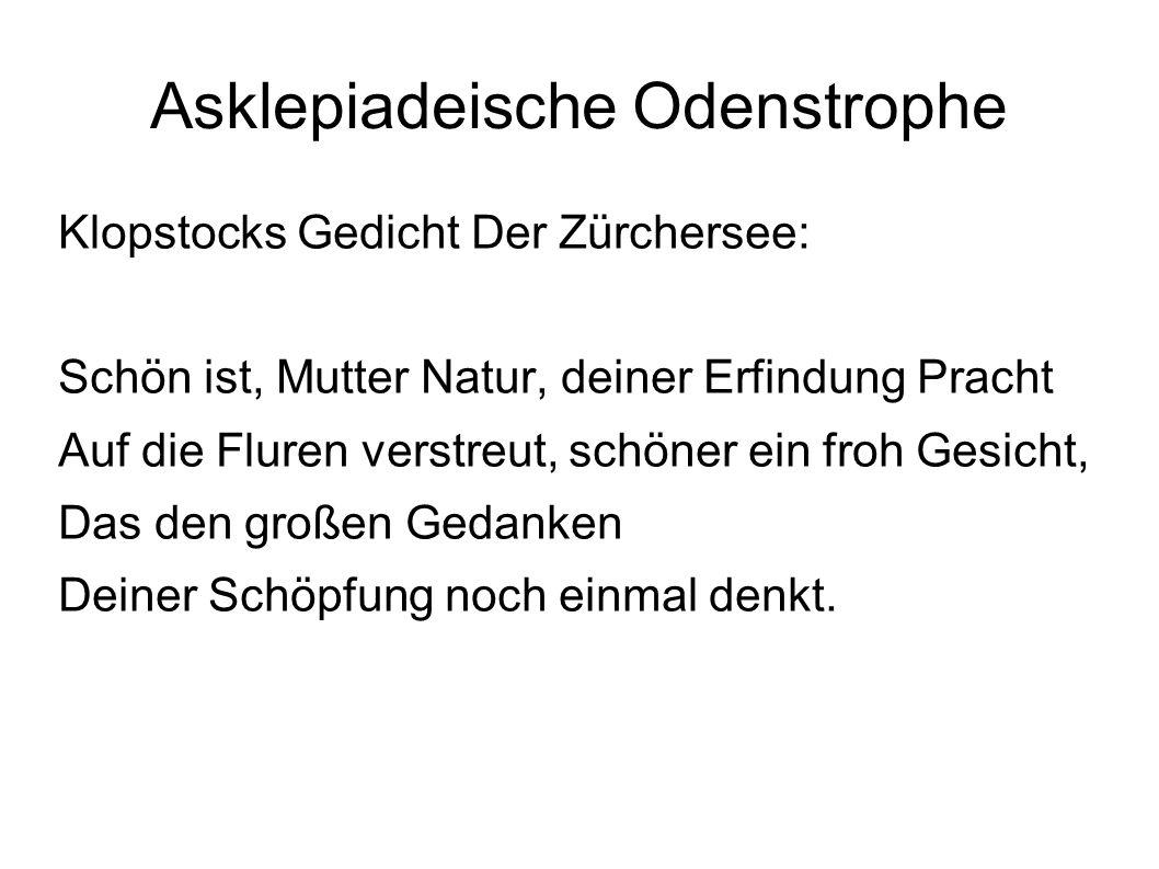 Asklepiadeische Odenstrophe Klopstocks Gedicht Der Zürchersee: Schön ist, Mutter Natur, deiner Erfindung Pracht Auf die Fluren verstreut, schöner ein