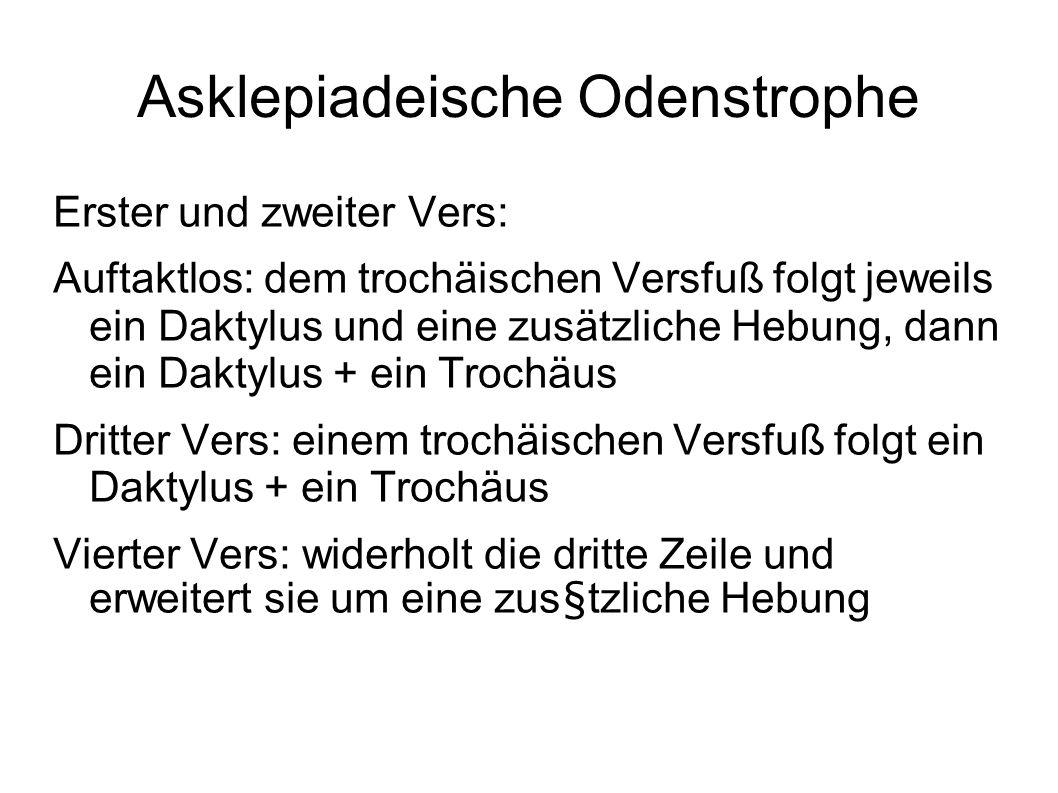 Asklepiadeische Odenstrophe Erster und zweiter Vers: Auftaktlos: dem trochäischen Versfuß folgt jeweils ein Daktylus und eine zusätzliche Hebung, dann
