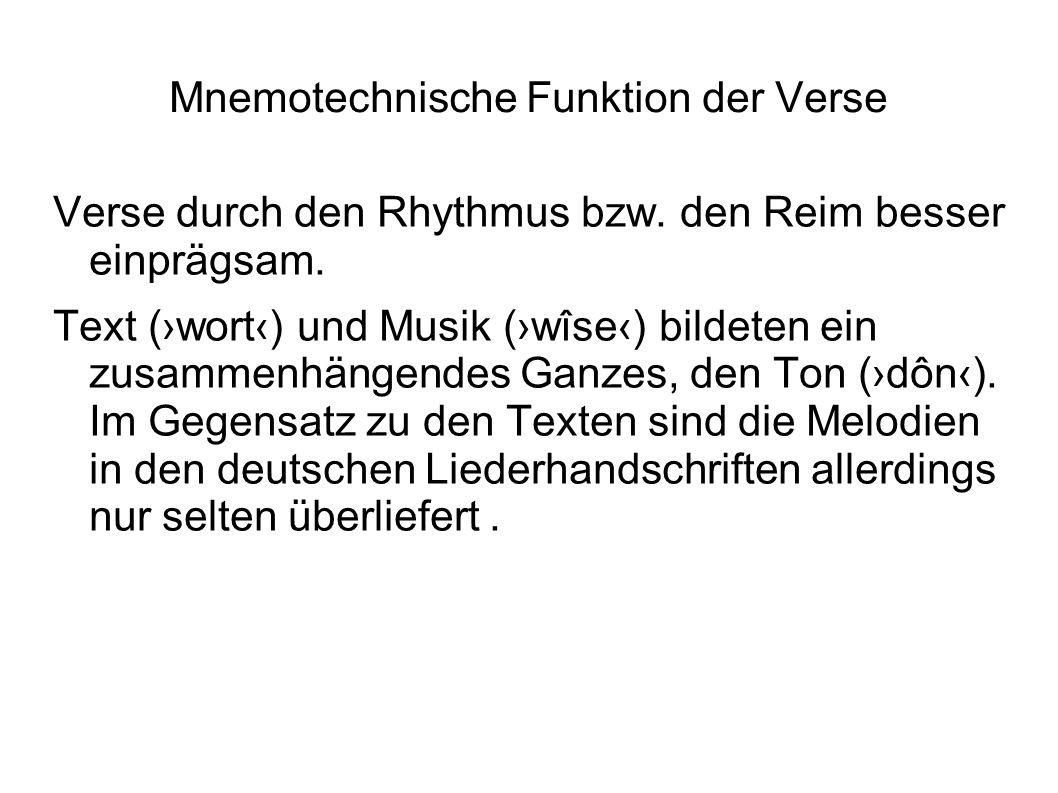 Mnemotechnische Funktion der Verse Verse durch den Rhythmus bzw. den Reim besser einprägsam. Text (›wort‹) und Musik (›wîse‹) bildeten ein zusammenhän