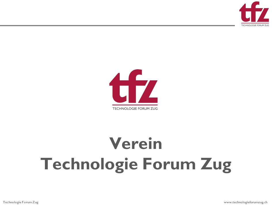 Technologie Forum Zug www.technologieforumzug.ch Verein Technologie Forum Zug