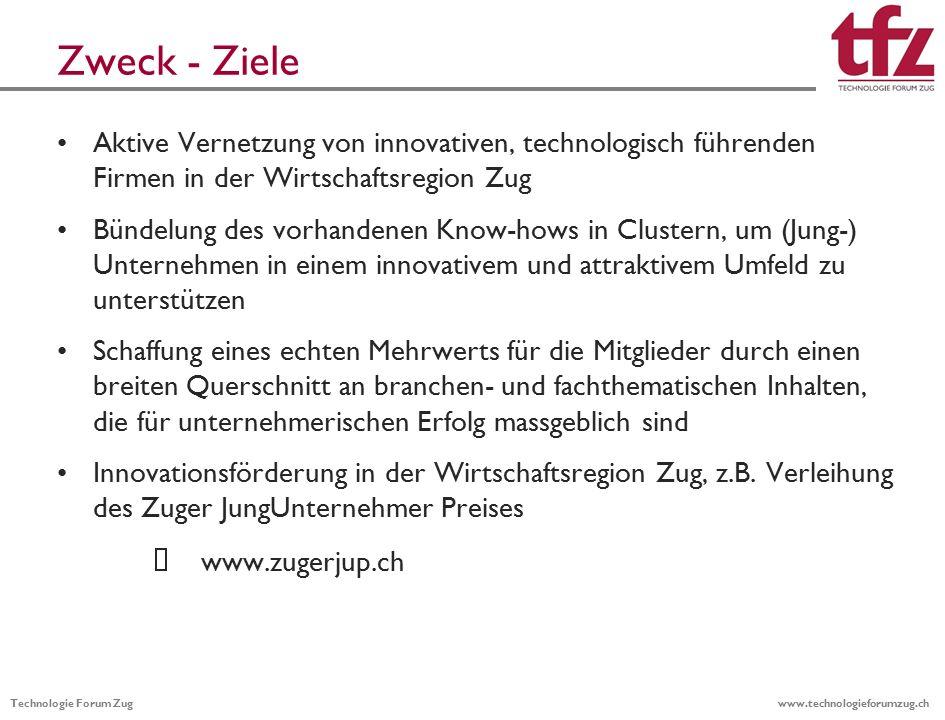 Technologie Forum Zug www.technologieforumzug.ch Cluster: Branchen-Fokus mit Mehrwert ICT Medical Product & System Software Elektronik Angewandte ICT Umwelt- und Verfahrenstechnik Supply Chain Mgmt.