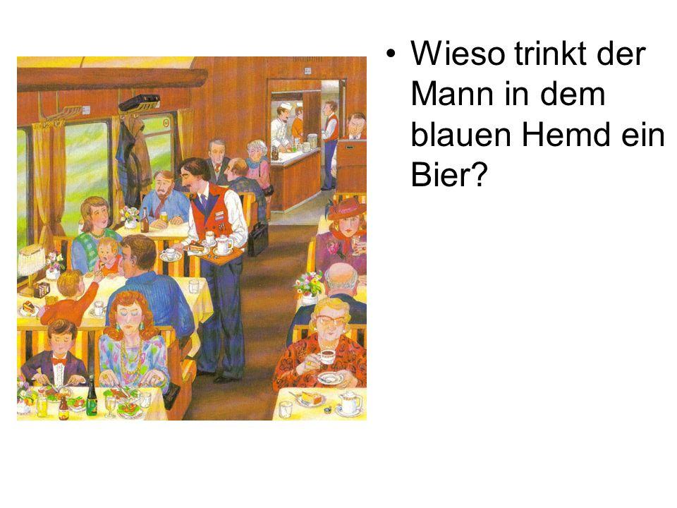 Wieso trinkt der Mann in dem blauen Hemd ein Bier?