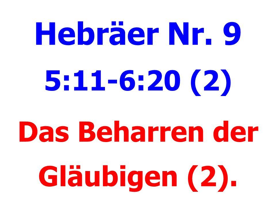 Hebräer Nr. 9 5:11-6:20 (2) Das Beharren der Gläubigen (2).