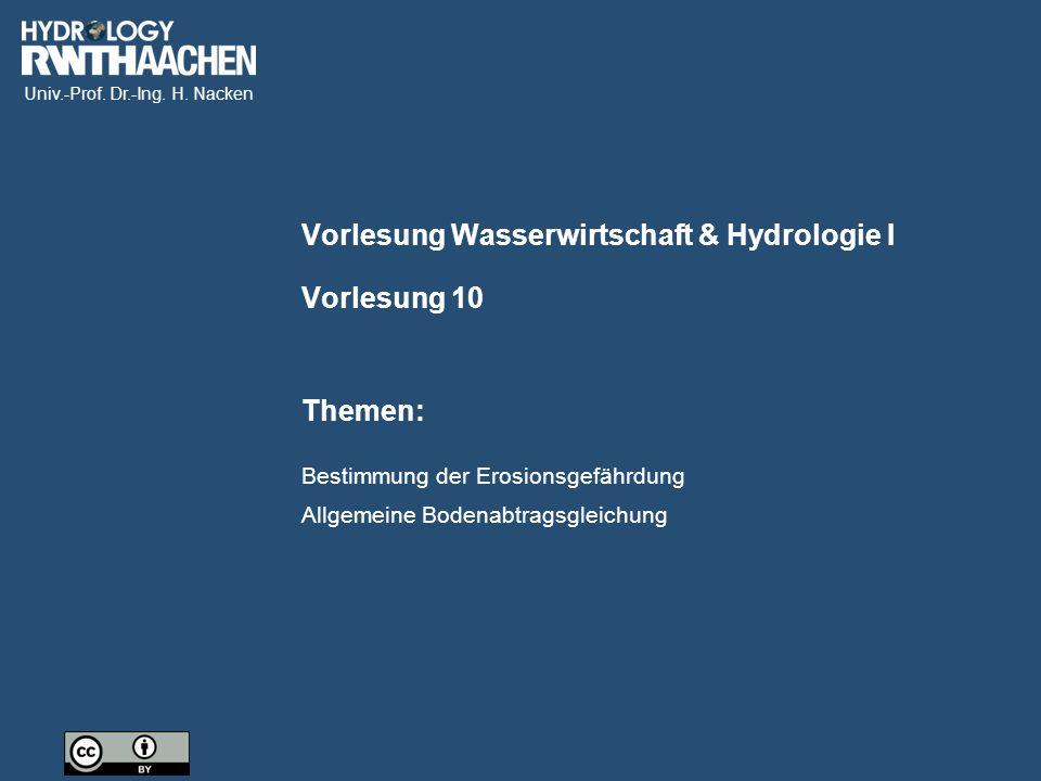 Univ.-Prof. Dr.-Ing. H. Nacken Bestimmung der Erosionsgefährdung Allgemeine Bodenabtragsgleichung Vorlesung 10 Vorlesung Wasserwirtschaft & Hydrologie