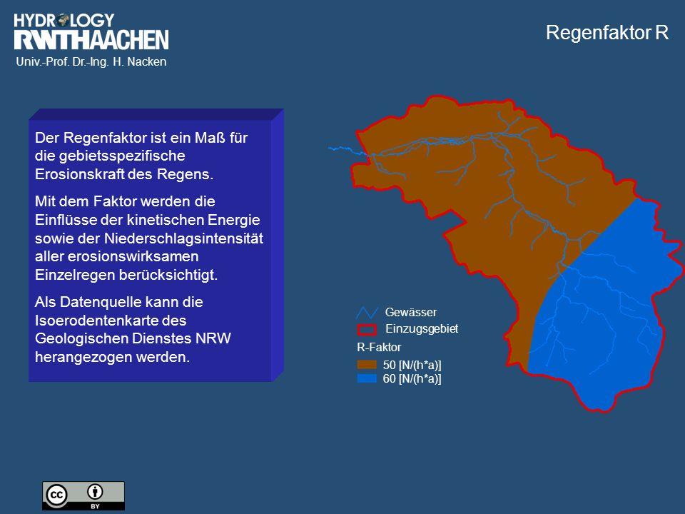 Univ.-Prof. Dr.-Ing. H. Nacken Gewässer Einzugsgebiet 50 [N/(h*a)] 60 [N/(h*a)] R-Faktor Der Regenfaktor ist ein Maß für die gebietsspezifische Erosio