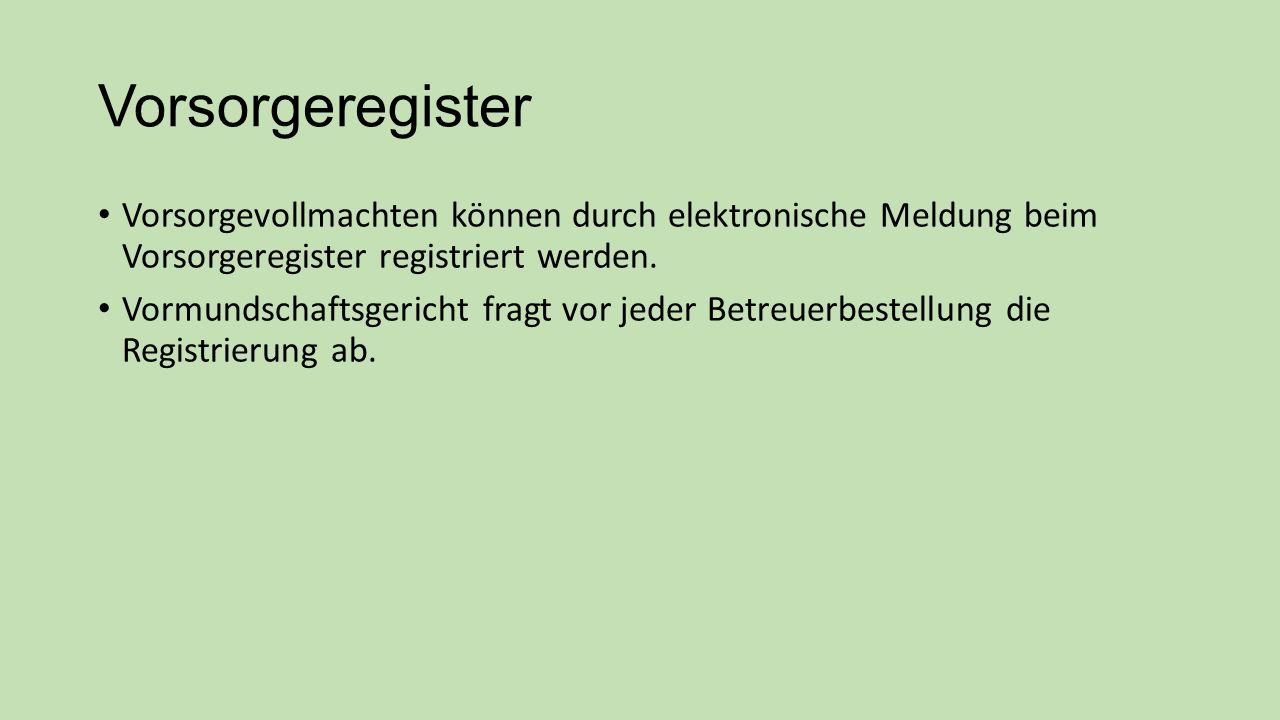 Vorsorgeregister Vorsorgevollmachten können durch elektronische Meldung beim Vorsorgeregister registriert werden.